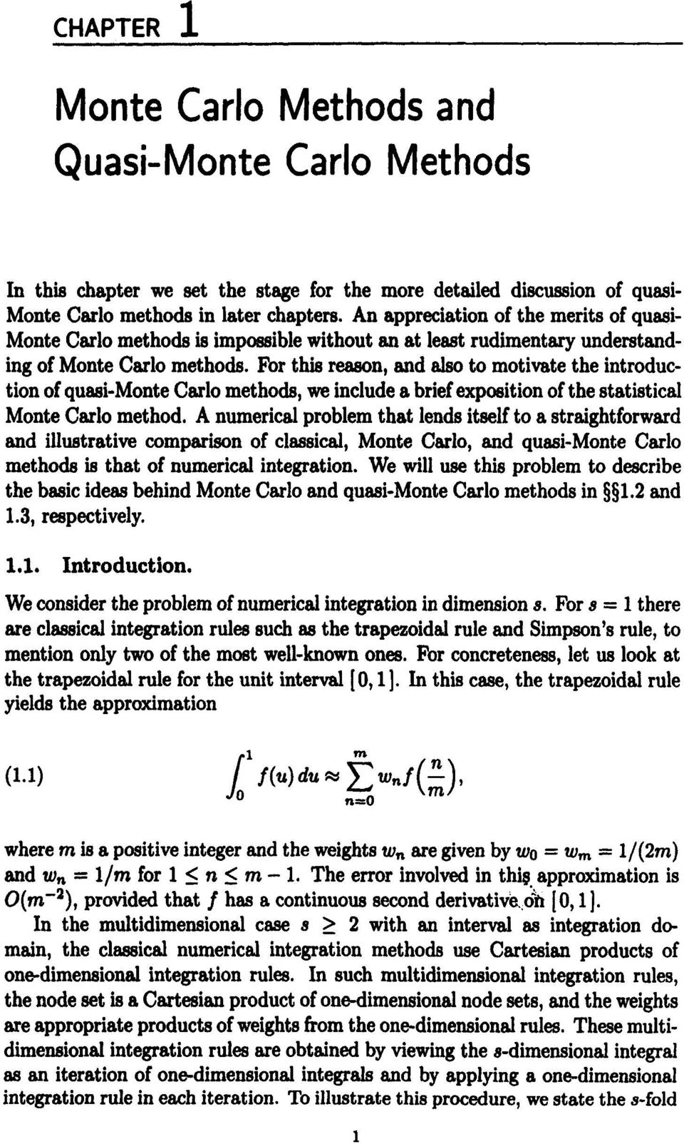 For this reason, and also to motivate the introduction of quasi-monte Carlo methods, we include a brief exposition of the statistica) Monte Carlo method.