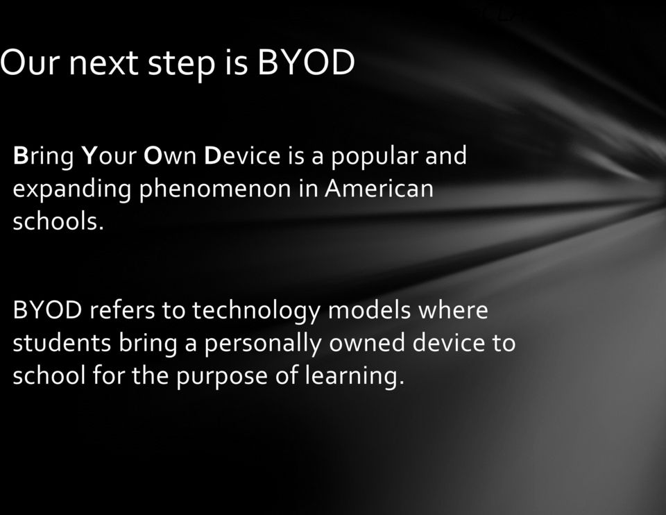 BYOD refers to technology models where students bring a