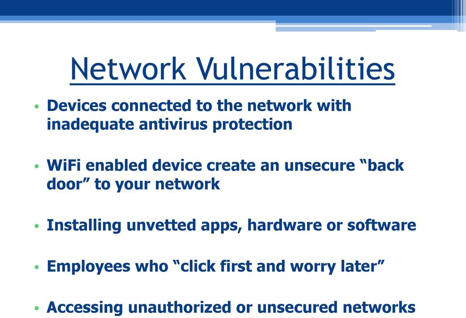 your network Installing unvetted apps, hardware or software Employees