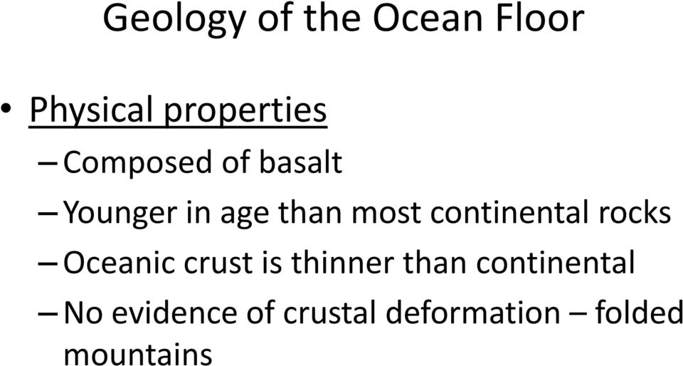 continental rocks Oceanic crust is thinner than