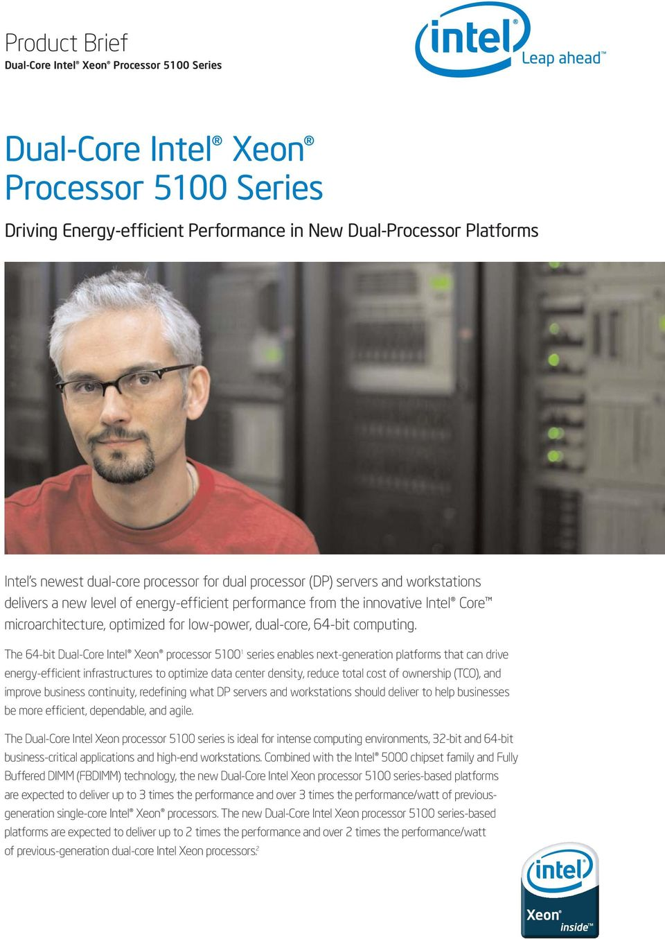 The 64-bit processor 5100 1 series enables next-generation platforms that can drive energy-efficient infrastructures to optimize data center density, reduce total cost of ownership (TCO), and improve