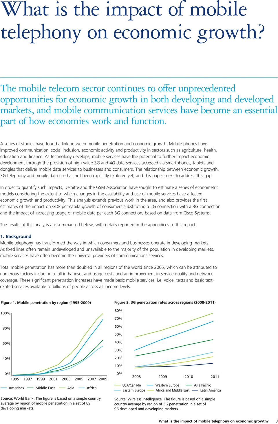 of how economies work and function. A series of studies have found a link between mobile penetration and economic growth.