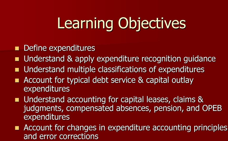 outlay expenditures Understand accounting for capital leases, claims & judgments, compensated