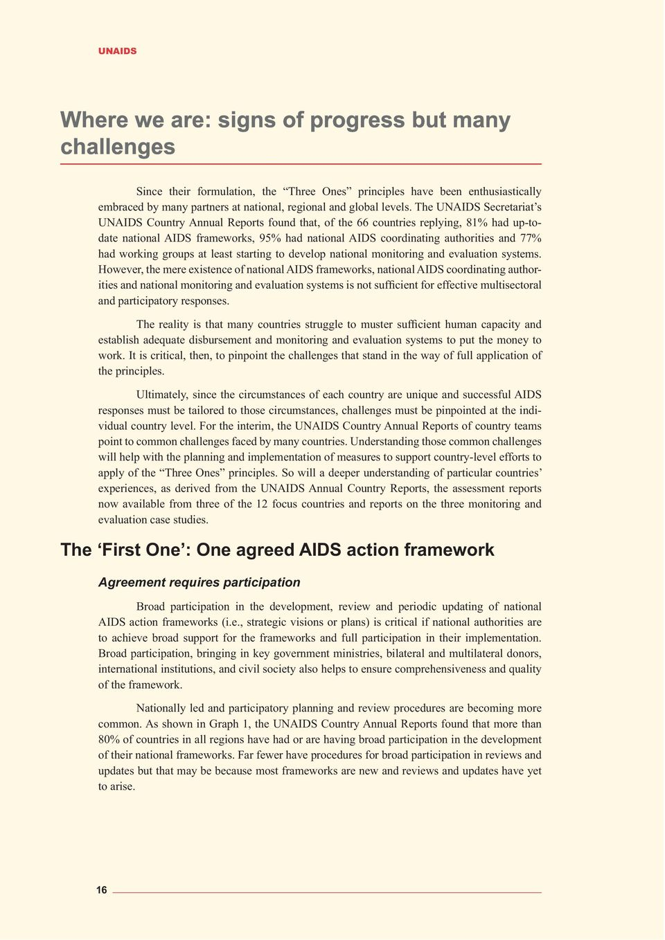 The UNAIDS Secretariat s UNAIDS Country Annual Reports found that, of the 66 countries replying, 81% had up-todate national AIDS frameworks, 95% had national AIDS coordinating authorities and 77% had