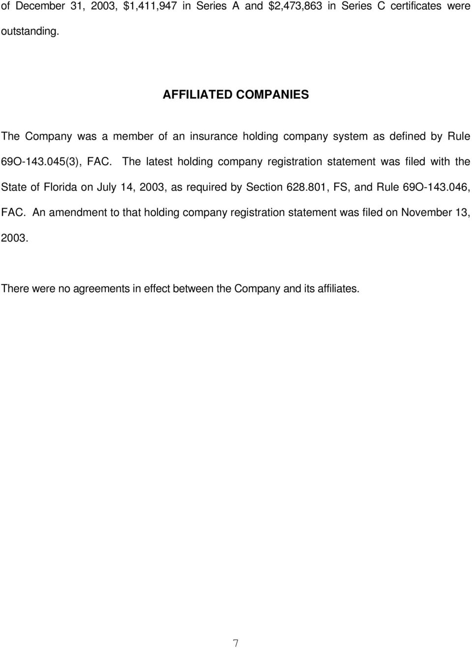 The latest holding company registration statement was filed with the State of Florida on July 14, 2003, as required by Section 628.