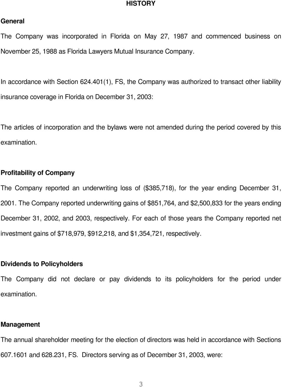 covered by this examination. Profitability of Company The Company reported an underwriting loss of ($385,718), for the year ending December 31, 2001.