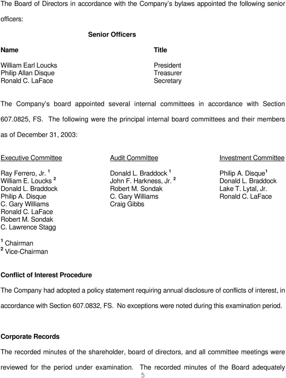 The following were the principal internal board committees and their members as of December 31, 2003: Executive Committee Audit Committee Investment Committee Ray Ferrero, Jr. 1 Donald L.