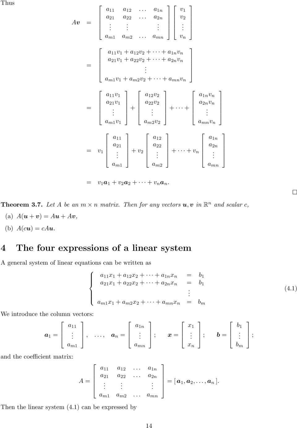 expressions of a linear system A general system of linear equations can be written as a x + a x + + a n x n = b a x + a x + + a n x n = b a m x + a m x + + a mn x n = b m (4) We introduce the