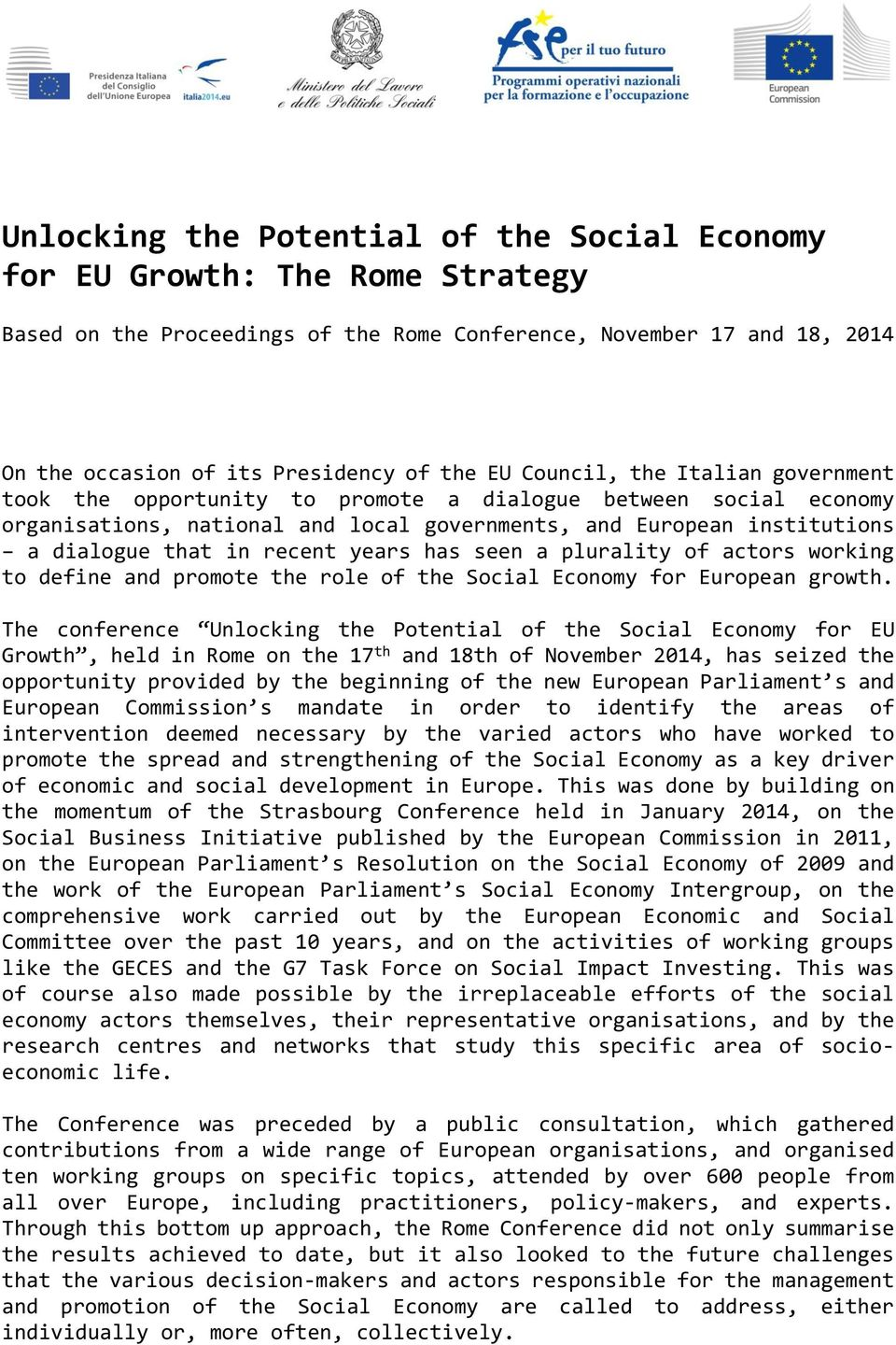 years has seen a plurality of actors working to define and promote the role of the Social Economy for European growth.