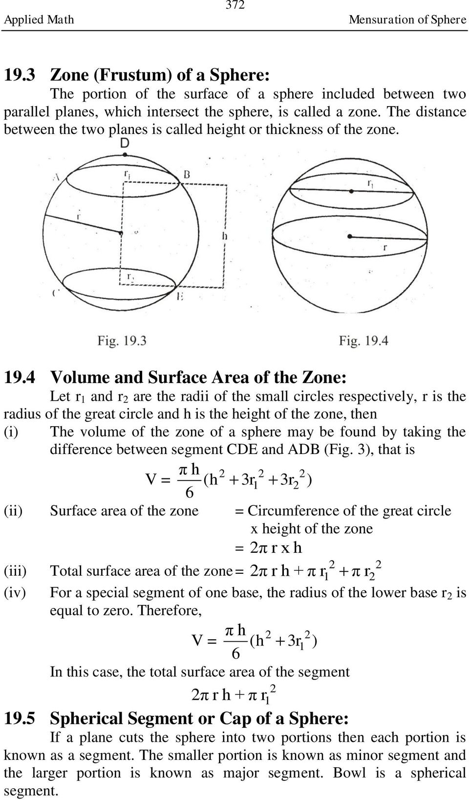 4 Volume and Surface Area of the Zone: Let r 1 and r are the radii of the small circles respectively, r is the radius of the great circle and h is the height of the zone, then (i) The volume of the