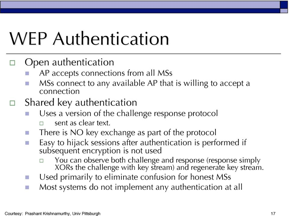 There is NO key exchange as part of the protocol Easy to hijack sessions after authentication is performed if subsequent encryption is not used You can observe both