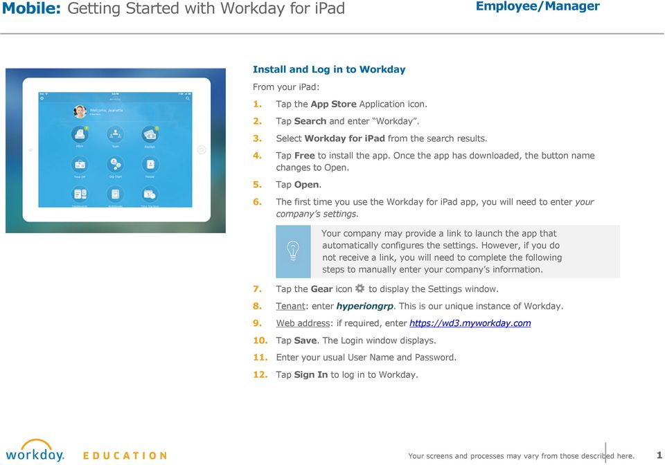 The first time you use the Workday for ipad app, you will need to enter your company s settings. Your company may provide a link to launch the app that automatically configures the settings.