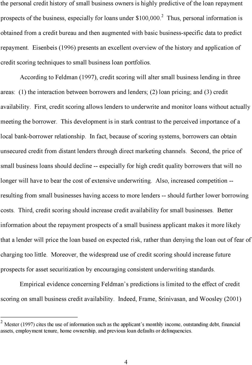 Eisenbeis (1996) presents an excellent overview of the history and application of credit scoring techniques to small business loan portfolios.