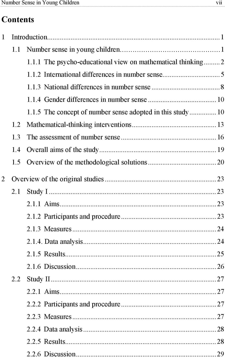 ..13 1.3 The assessment of number sense...16 1.4 Overall aims of the study...19 1.5 Overview of the methodological solutions...20 2 Overview of the original studies...23 2.1 Study I...23 2.1.1 Aims.