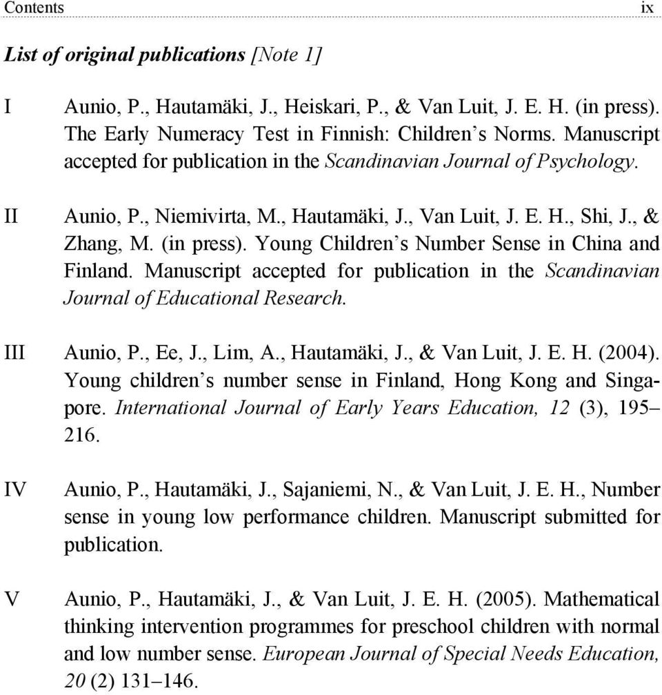 Young Children s Number Sense in China and Finland. Manuscript accepted for publication in the Scandinavian Journal of Educational Research. III Aunio, P., Ee, J., Lim, A., Hautamäki, J.