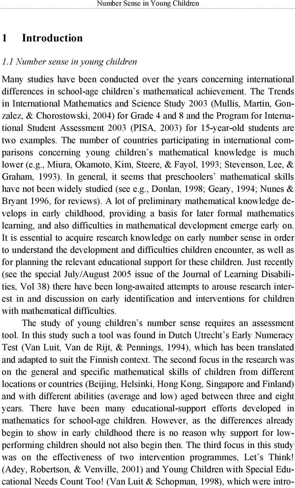The Trends in International Mathematics and Science Study 2003 (Mullis, Martin, Gonzalez, & Chorostowski, 2004) for Grade 4 and 8 and the Program for International Student Assessment 2003 (PISA,