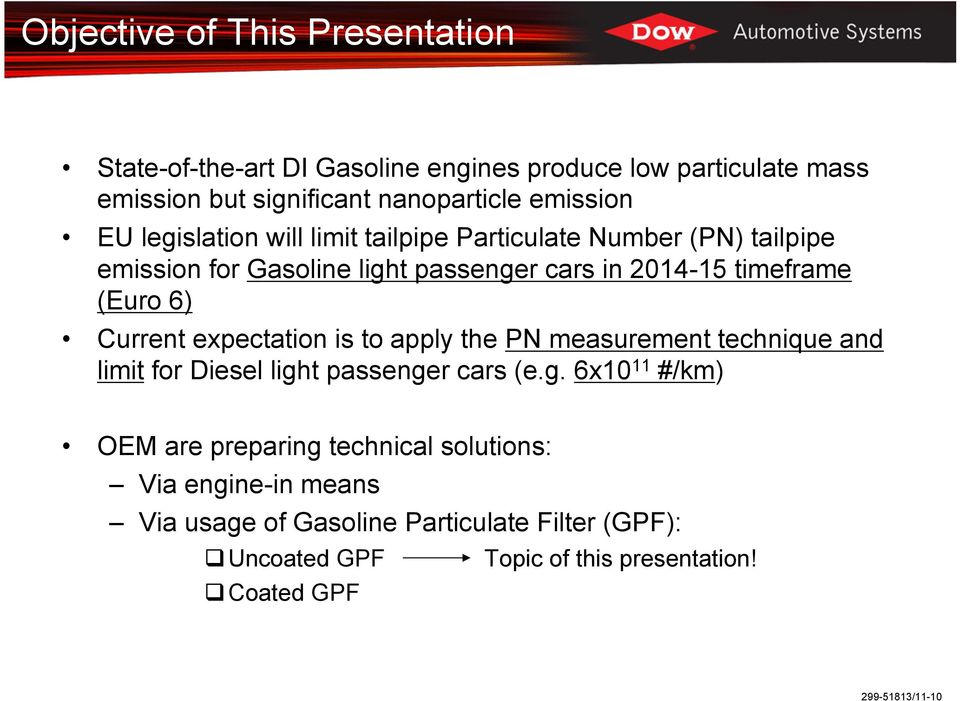 timeframe (Euro 6) Current expectation is to apply the PN measurement technique and limit for Diesel ligh