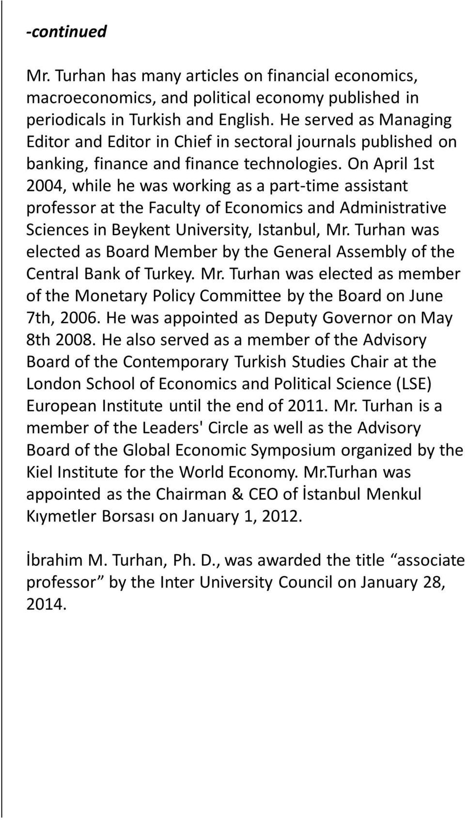 On April 1st 2004, while he was working as a part-time assistant professor at the Faculty of Economics and Administrative Sciences in Beykent University, Istanbul, Mr.