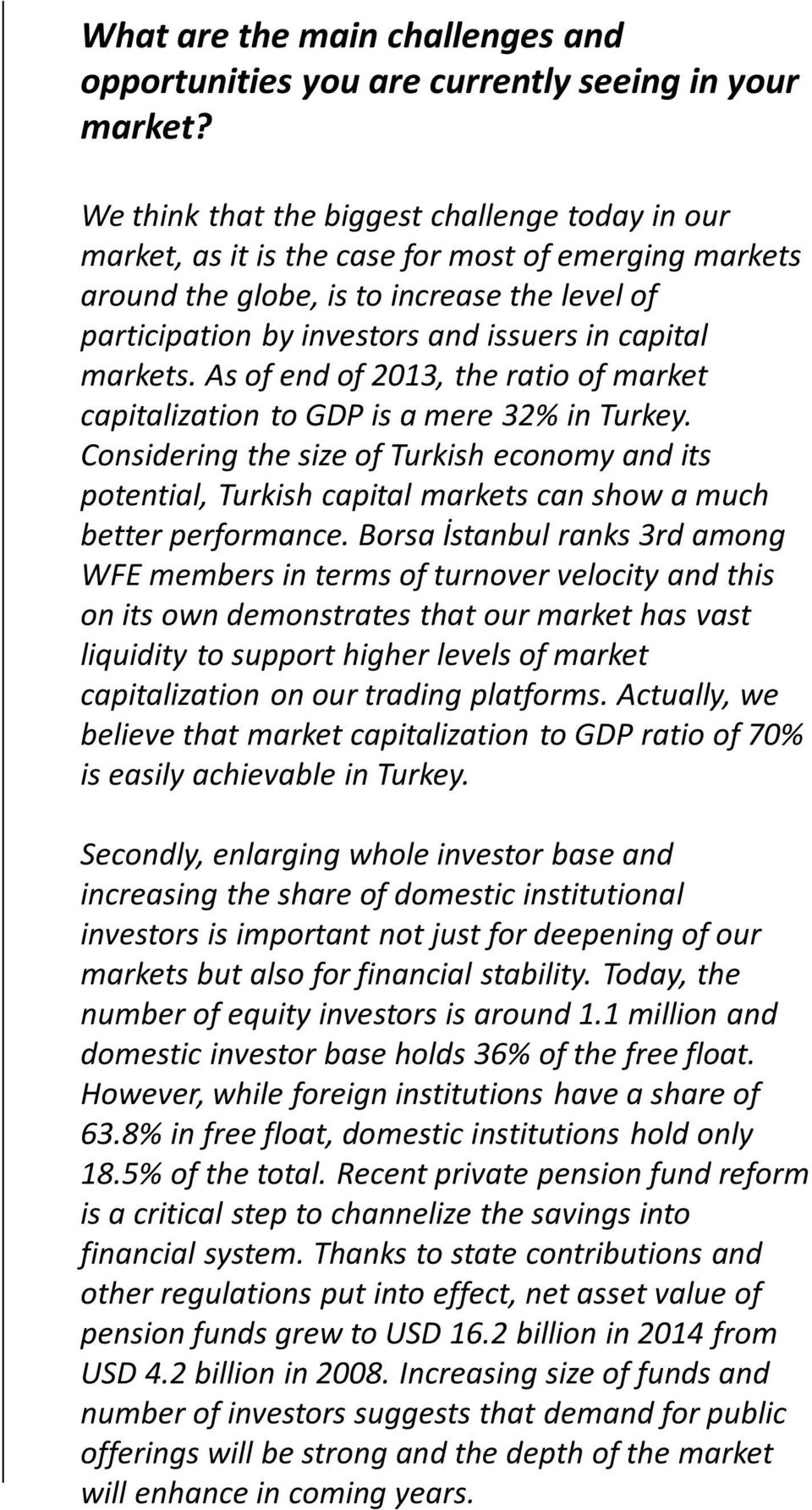 markets. As of end of 2013, the ratio of market capitalization to GDP is a mere 32% in Turkey.