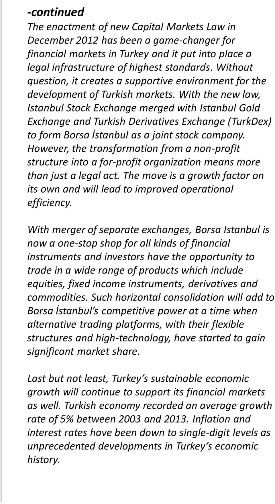 With the new law, Istanbul Stock Exchange merged with Istanbul Gold Exchange and Turkish Derivatives Exchange (TurkDex) to form Borsa İstanbul as a joint stock company.
