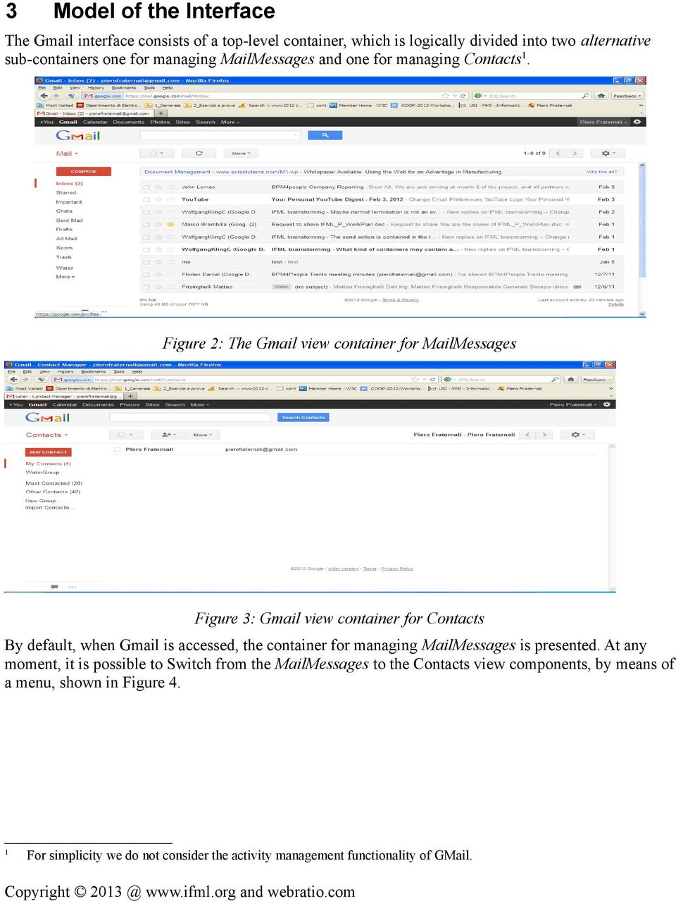 Figure 2: The Gmail view container for MailMessages Figure 3: Gmail view container for Contacts By default, when Gmail is accessed, the container for