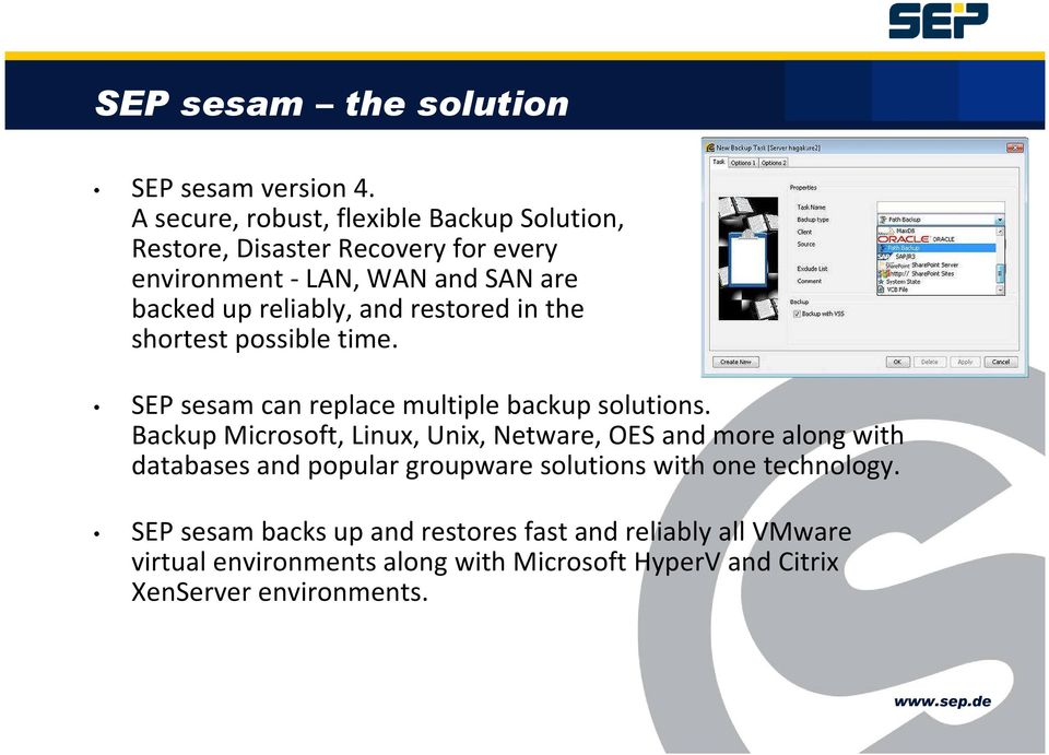 and restored in the shortest possible time. SEP sesam can replace multiple backup solutions.