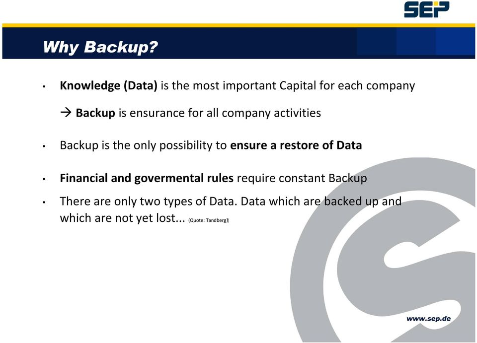 for all company activities Backup is the only possibility to ensure a restore of Data