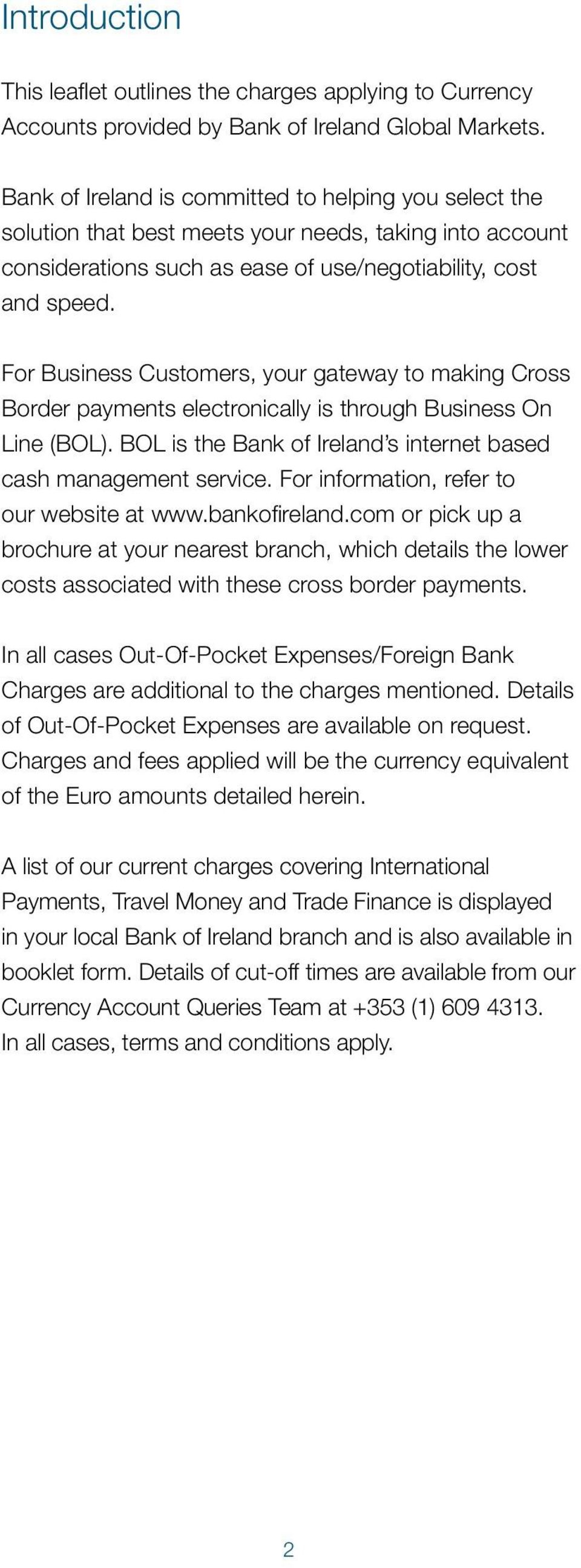 For Business Customers, your gateway to making Cross Border payments electronically is through Business On Line (BOL). BOL is the Bank of Ireland s internet based cash management service.