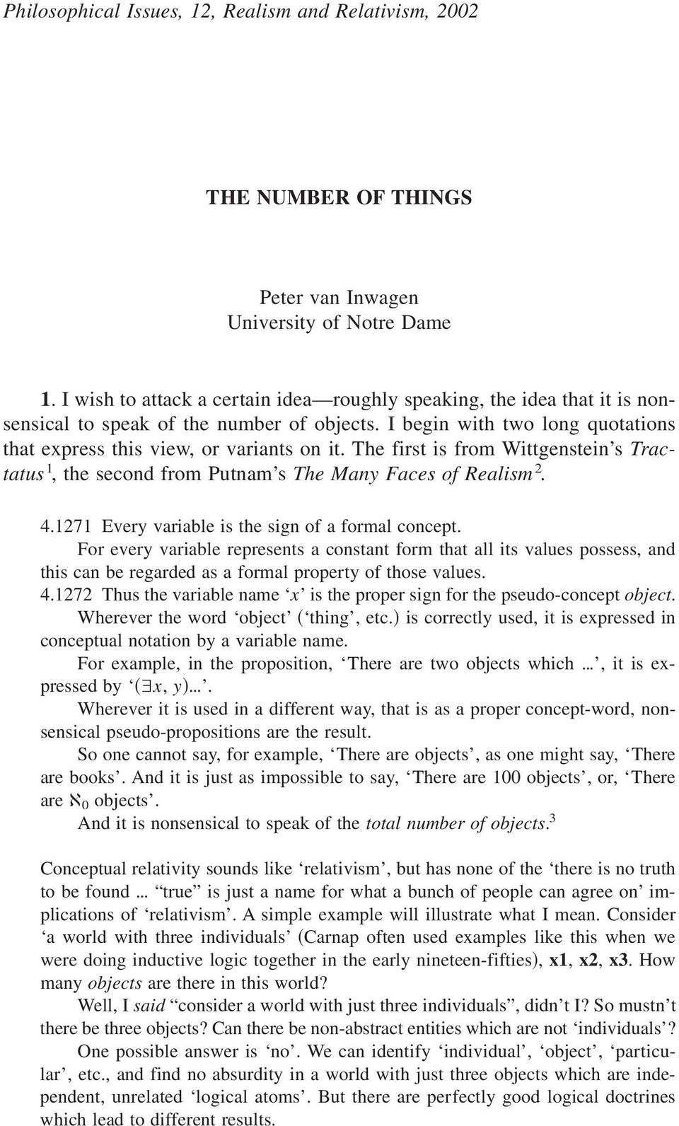 The first is from Wittgenstein s Tractatus 1, the second from Putnam s The Many Faces of Realism 2. 4.1271 Every variable is the sign of a formal concept.