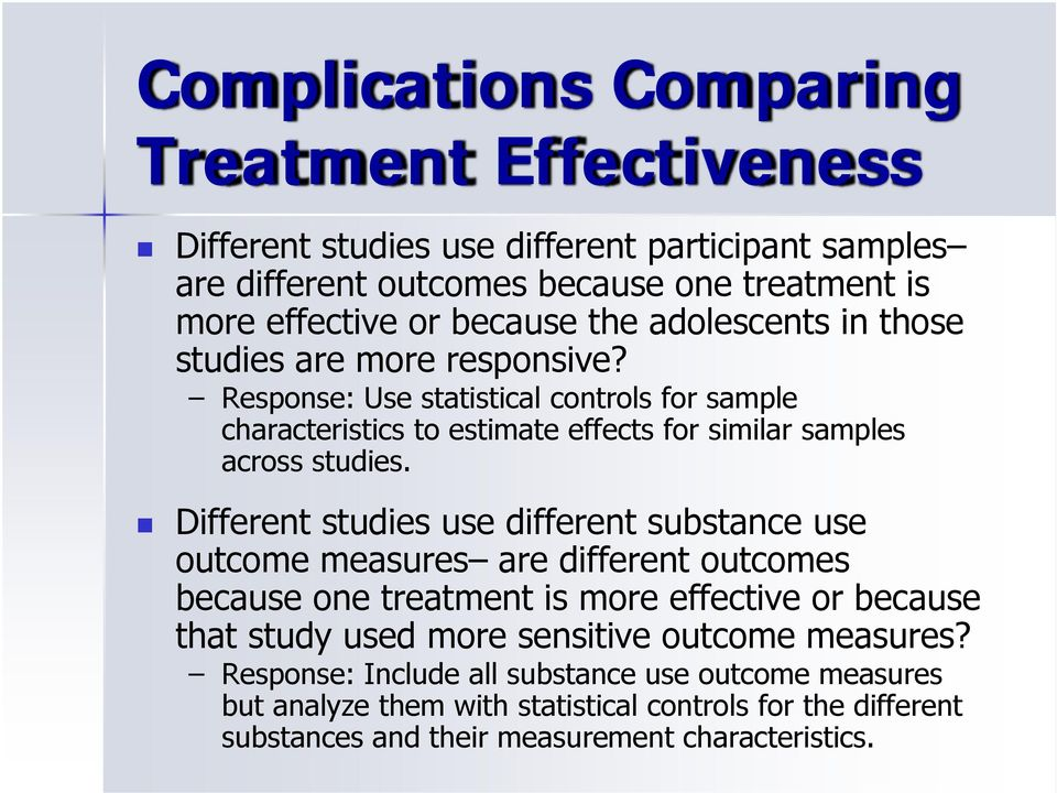 Different studies use different substance use outcome measures are different outcomes because one treatment is more effective or because that study used more sensitive