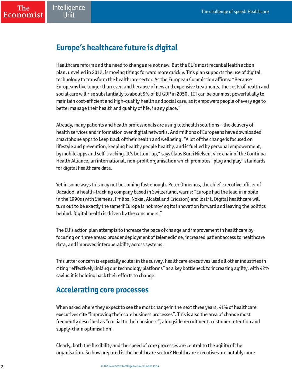 As the European Commission affirms: Because Europeans live longer than ever, and because of new and expensive treatments, the costs of health and social care will rise substantially to about 9% of EU