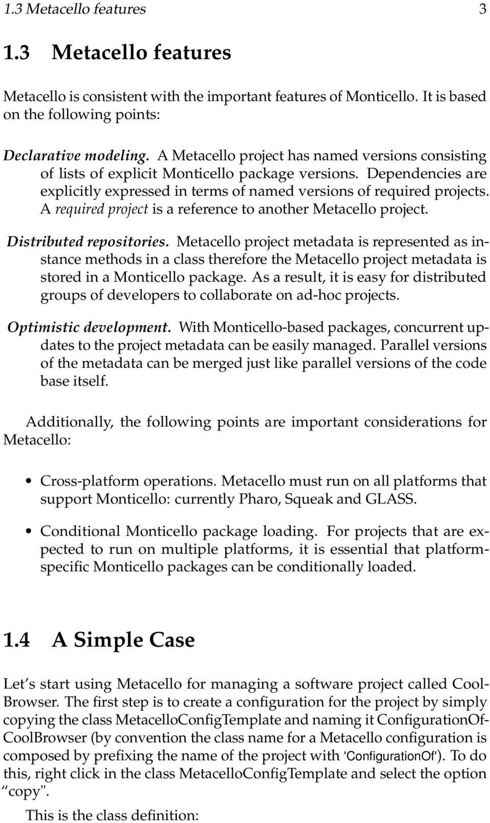 A required project is a reference to another Metacello project. Distributed repositories.