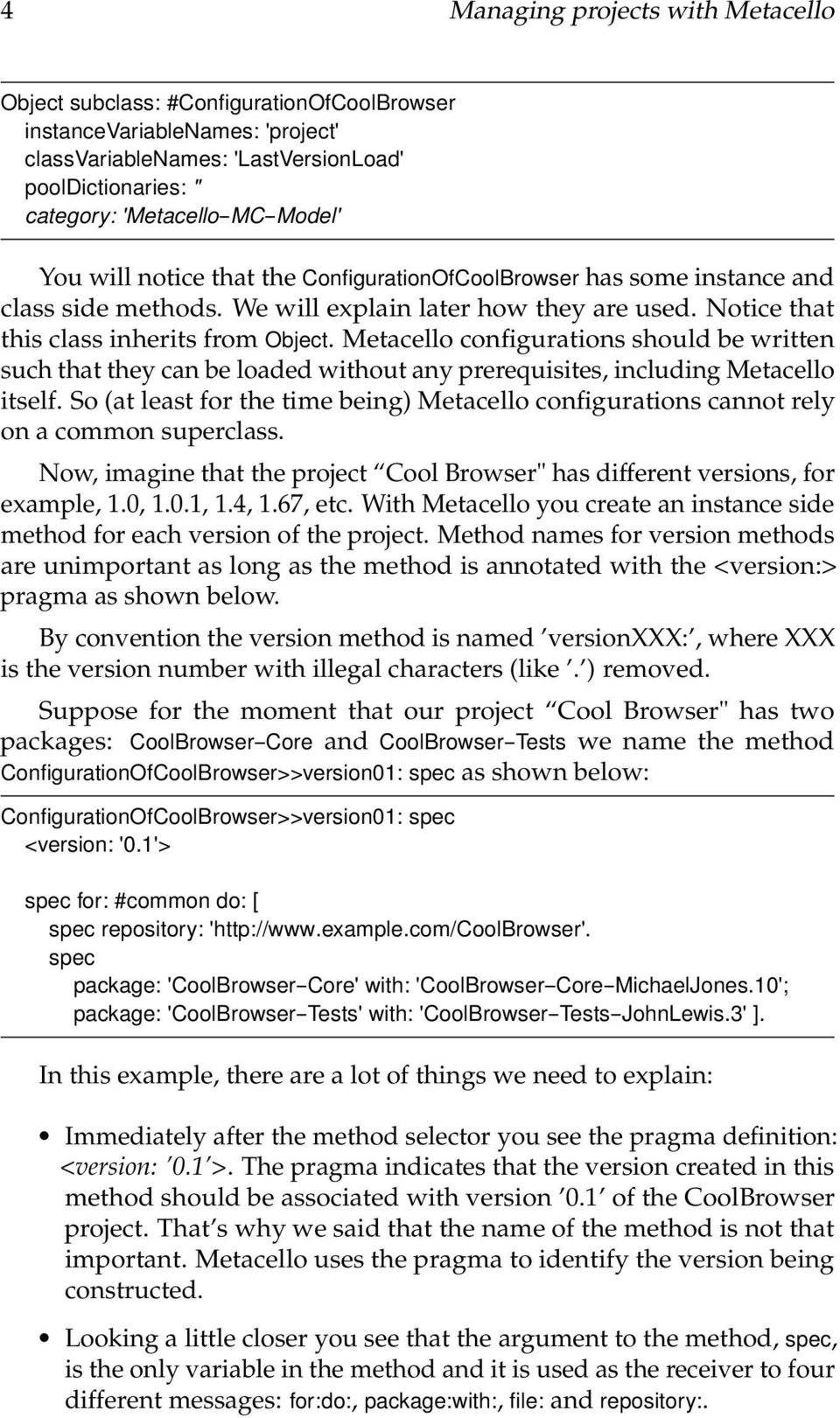 Notice that this class inherits from Object. Metacello configurations should be written such that they can be loaded without any prerequisites, including Metacello itself.