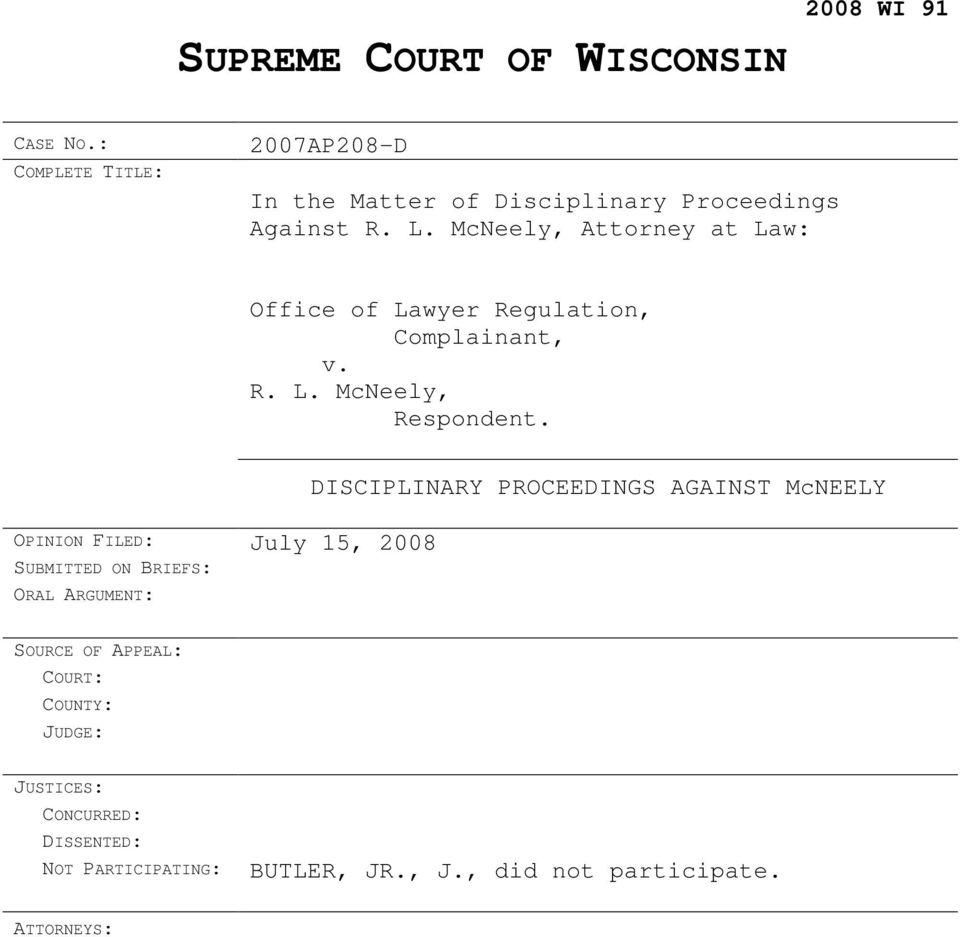 OPINION FILED: July 15, 2008 SUBMITTED ON BRIEFS: ORAL ARGUMENT: DISCIPLINARY PROCEEDINGS AGAINST McNEELY SOURCE OF