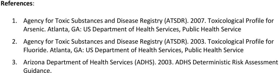Agency for Toxic Substances and Disease Registry (ATSDR). 2003. Toxicological Profile for Fluoride.