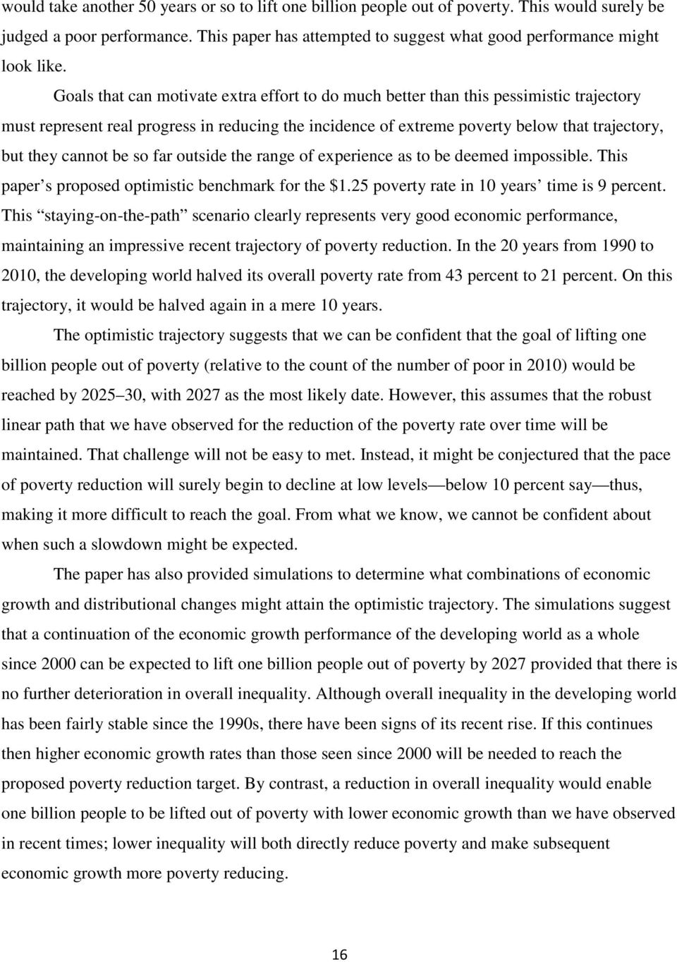 cannot be so far outside the range of experience as to be deemed impossible. This paper s proposed optimistic benchmark for the $1.25 poverty rate in 10 years time is 9 percent.