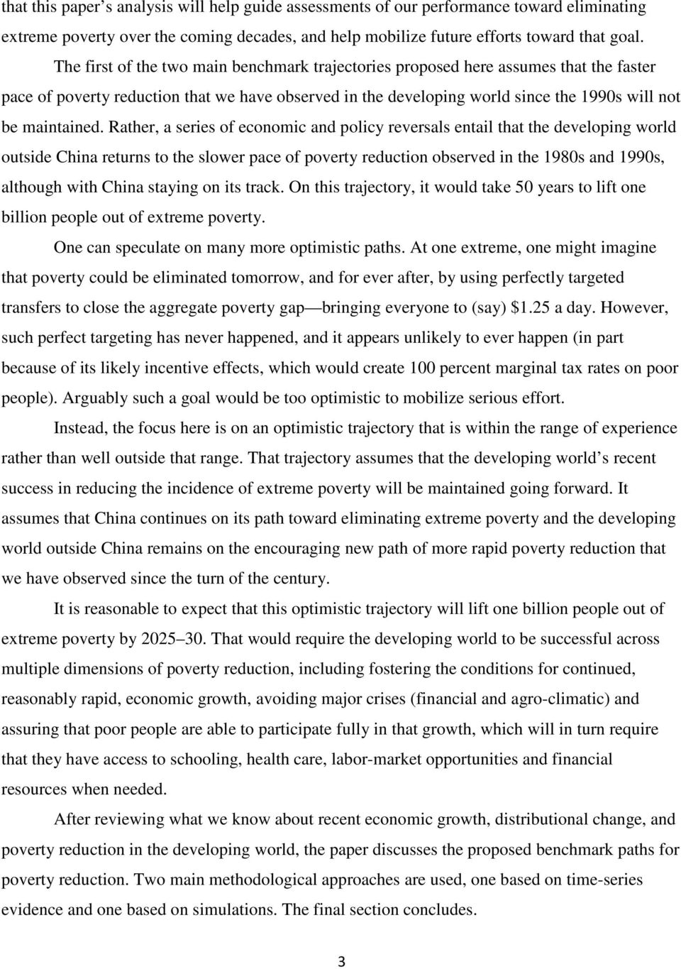 Rather, a series of economic and policy reversals entail that the developing world outside China returns to the slower pace of poverty reduction observed in the 1980s and 1990s, although with China