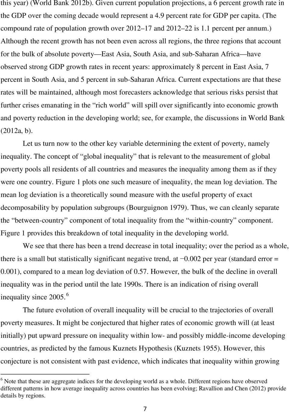 ) Although the recent growth has not been even across all regions, the three regions that account for the bulk of absolute poverty East Asia, South Asia, and sub-saharan Africa have observed strong