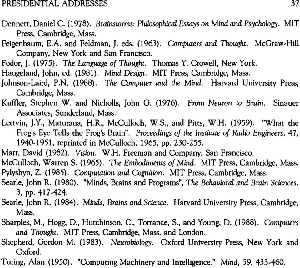 MIT Press, Cambridge, Mass. Johnson-Laird, P.N. (1988). The Computer and the Mind. Harvard University Press, Cambridge, Mass. Kuffler, Stephen W. and Nicholls, John G. (1976). From Neuron to Brain.