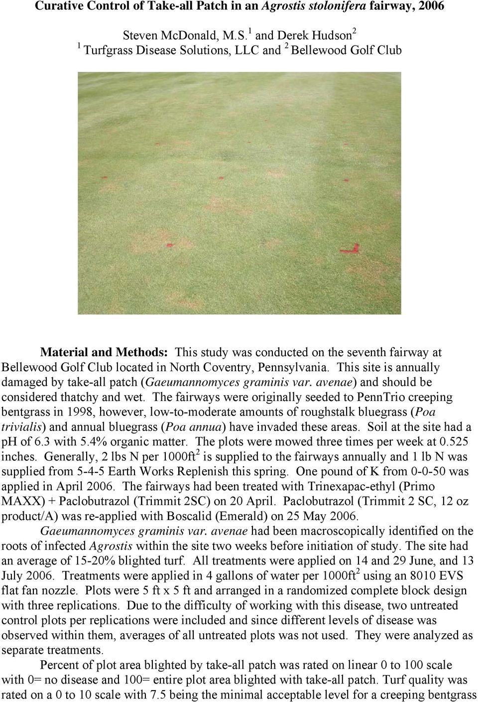 1 and Derek Hudson 2 1 Turfgrass Disease Solutions, LLC and 2 Bellewood Golf Club Material and Methods: This study was conducted on the seventh fairway at Bellewood Golf Club located in North