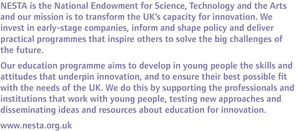 Our education programme aims to develop in young people the skills and attitudes that underpin innovation, and to ensure their best possible fit with the needs of