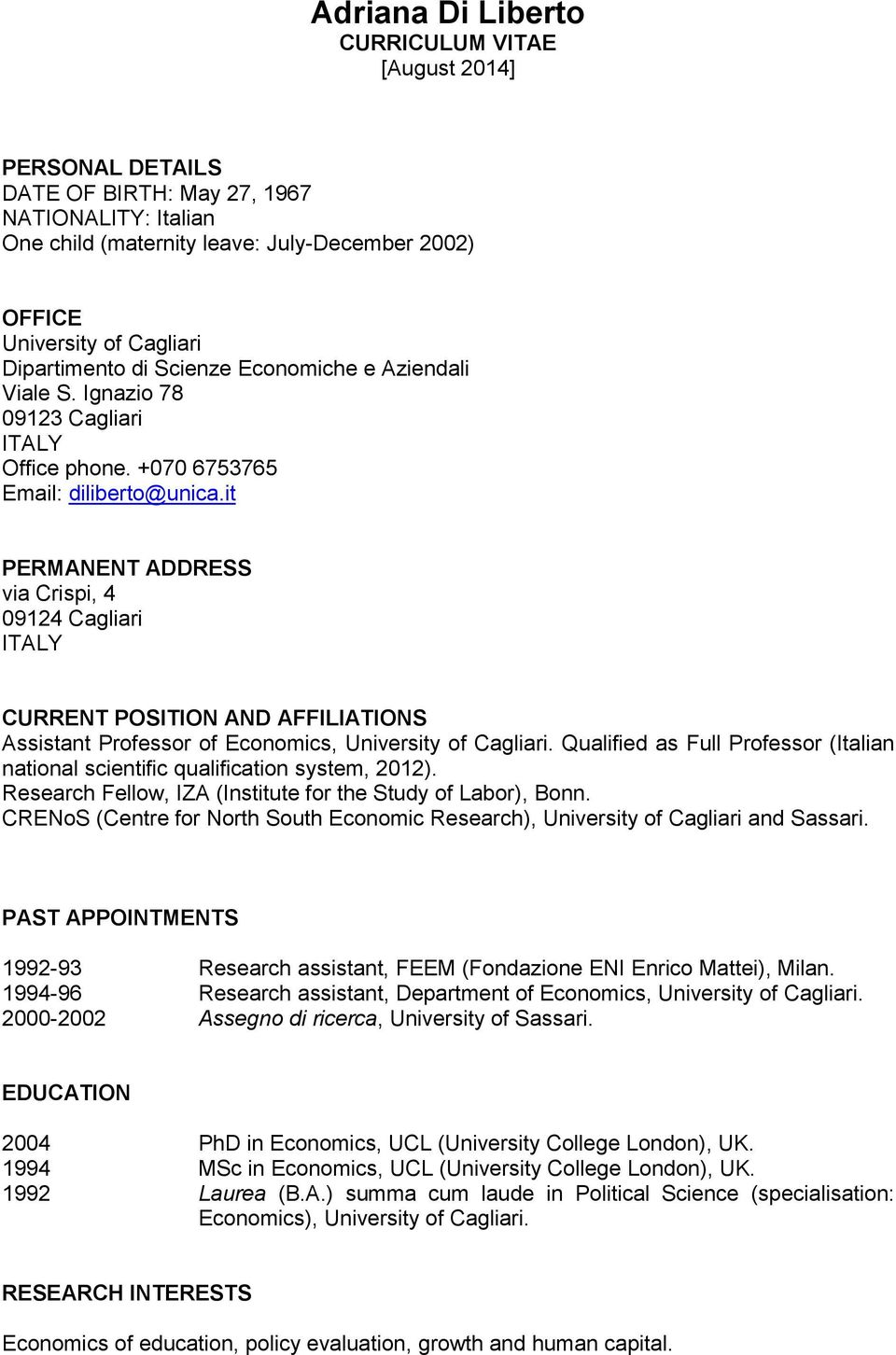 it PERMANENT ADDRESS via Crispi, 4 09124 Cagliari ITALY CURRENT POSITION AND AFFILIATIONS Assistant Professor of Economics, University of Cagliari.