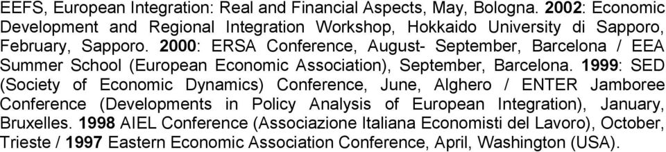 2000: ERSA Conference, August- September, Barcelona / EEA Summer School (European Economic Association), September, Barcelona.