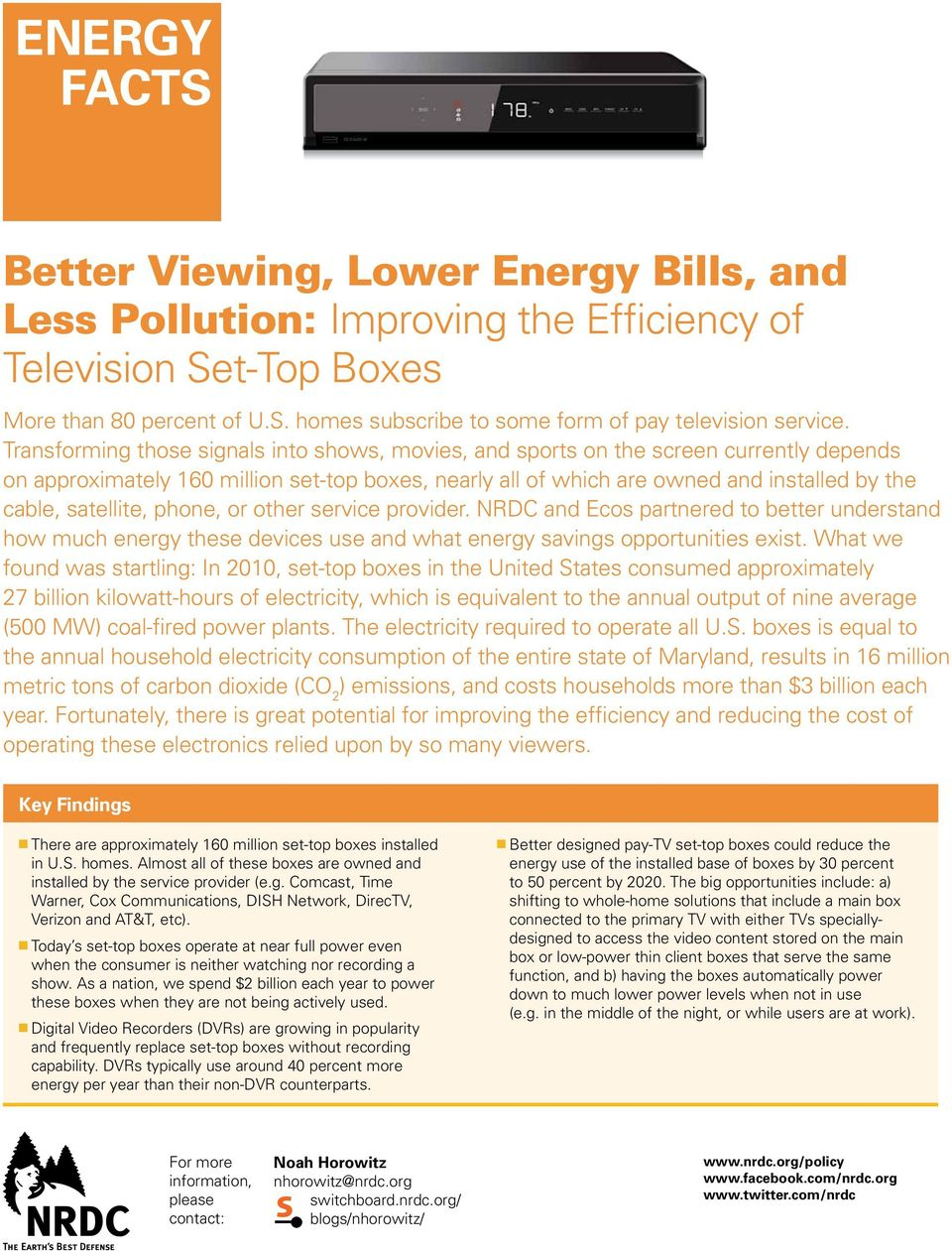 satellite, phone, or other service provider. NRDC and Ecos partnered to better understand how much energy these devices use and what energy savings opportunities exist.