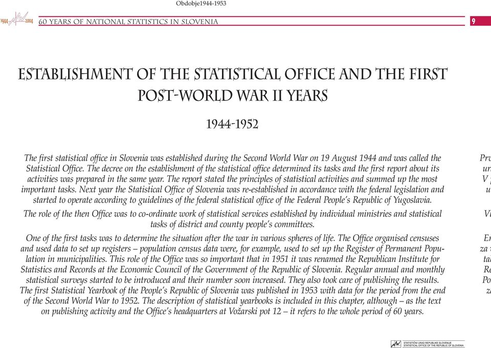 The decree on the establishment of the statistical office determined its tasks and the first report about its activities was prepared in the same year.