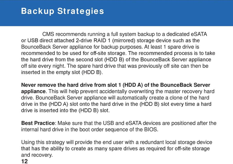 The recommended process is to take the hard drive from the second slot (HDD B) of the BounceBack Server appliance off site every night.