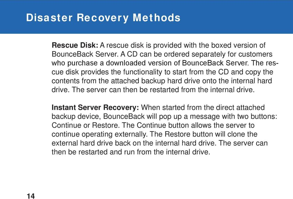 The rescue disk provides the functionality to start from the CD and copy the contents from the attached backup hard drive onto the internal hard drive.