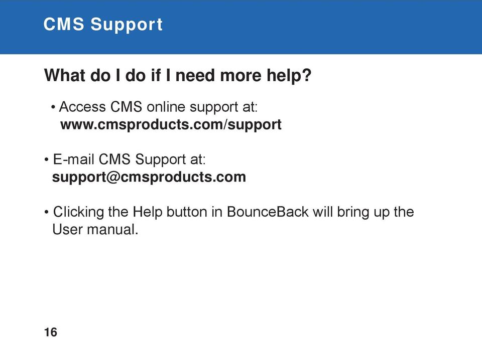 com/support E-mail CMS Support at: support@cmsproducts.
