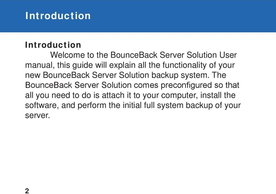 The BounceBack Server Solution comes preconfigured so that all you need to do is attach it