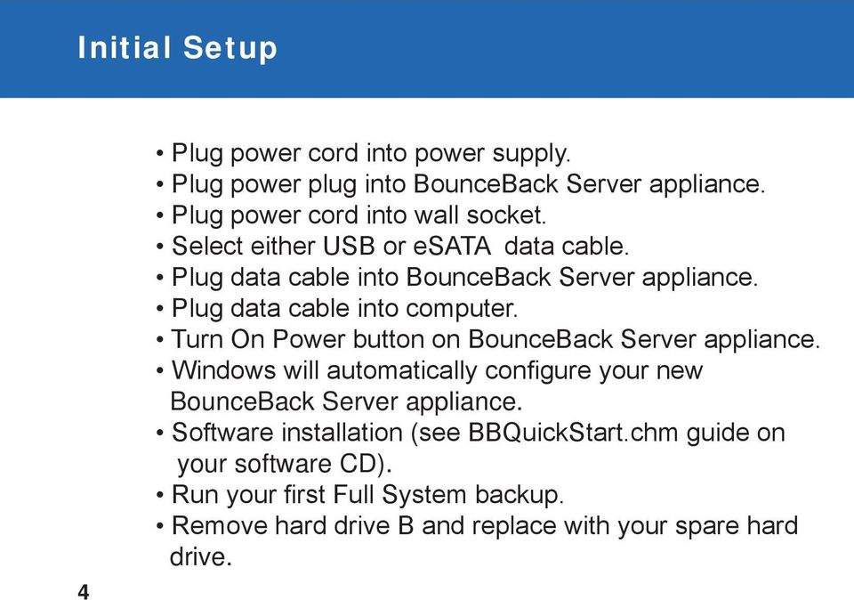 Turn On Power button on BounceBack Server appliance. Windows will automatically configure your new BounceBack Server appliance.